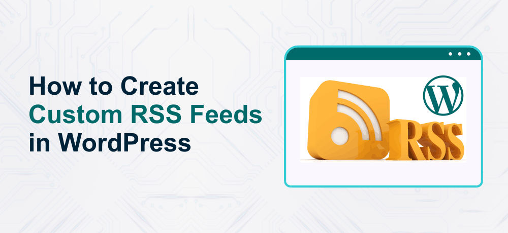 How to Create Custom RSS Feed in WordPress