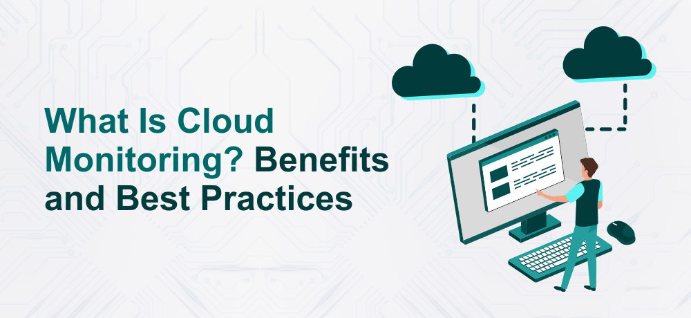 What Is Cloud Monitoring? Benefits and Best Practices
