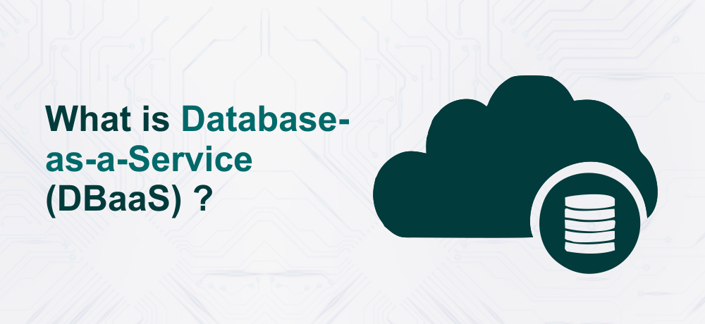 What Is Database-as-a-Service (DBaaS)? Benefits of DBaaS