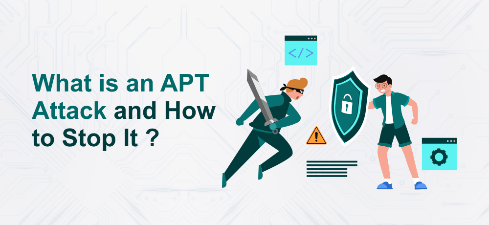 What is an APT Attack and How to Stop It?