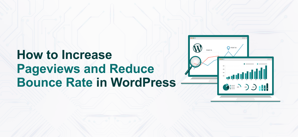 How to Increase Pageviews and Reduce Bounce Rate in WordPress