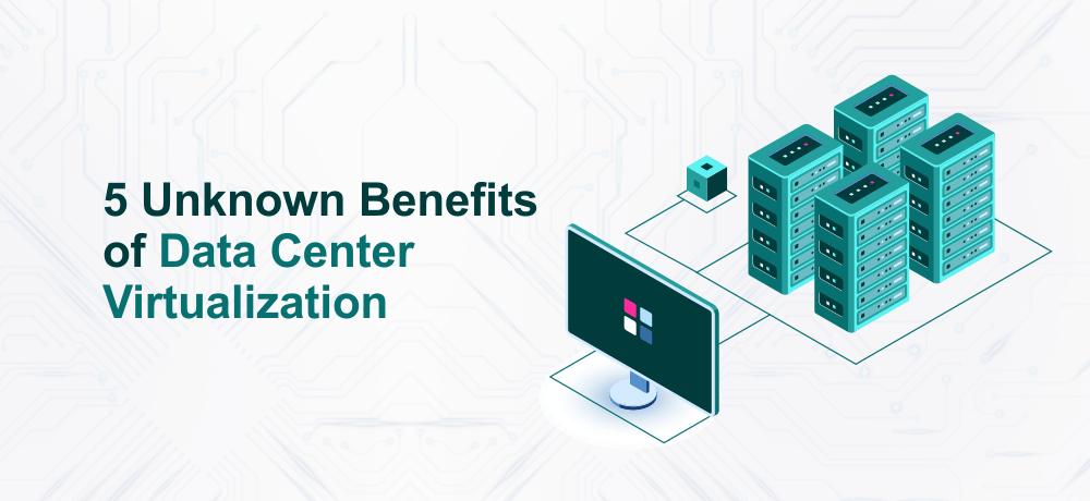 Benefits of Data Center Virtualization